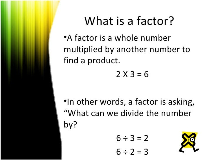 What is a factor?  <ul><li>A factor is a whole number multiplied by another number to find a product. </li></ul><ul><li>2 ...