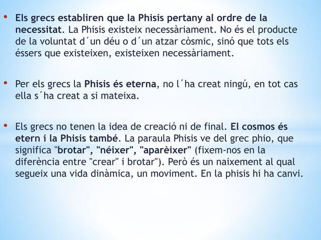 • Els grecs establiren que la Phisis pertany al ordre de la necessitat. La Phisis existeix necessàriament. No és el produc...