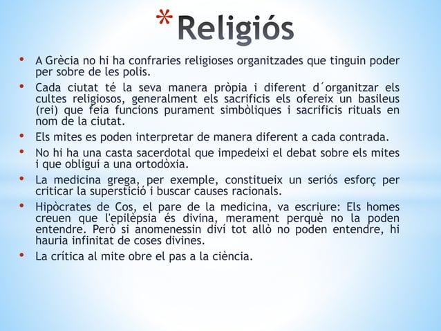 • A Grècia no hi ha confraries religioses organitzades que tinguin poder per sobre de les polis. • Cada ciutat té la seva ...