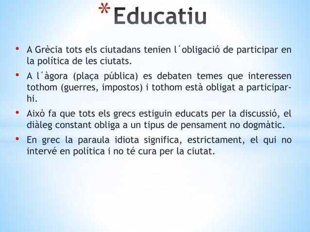 • A Grècia tots els ciutadans tenien l´obligació de participar en la política de les ciutats. • A l´àgora (plaça pública) ...