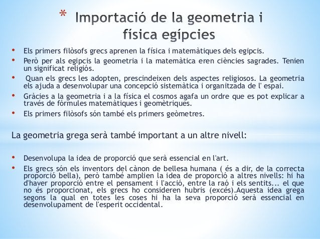 • Els primers filòsofs grecs aprenen la física i matemàtiques dels egipcis. • Però per als egipcis la geometria i la matem...
