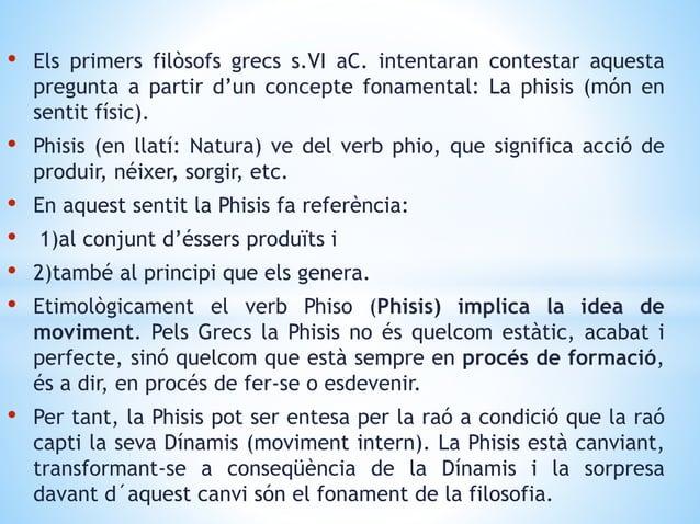 • Els primers filòsofs grecs s.VI aC. intentaran contestar aquesta pregunta a partir d'un concepte fonamental: La phisis (...