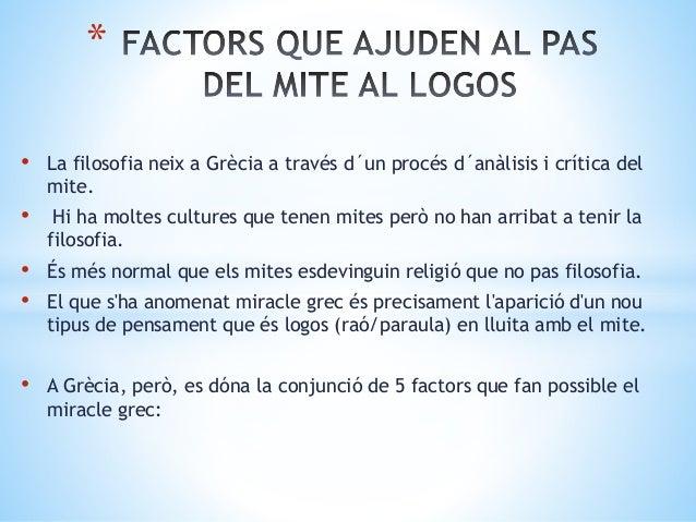 • La filosofia neix a Grècia a través d´un procés d´anàlisis i crítica del mite. • Hi ha moltes cultures que tenen mites p...