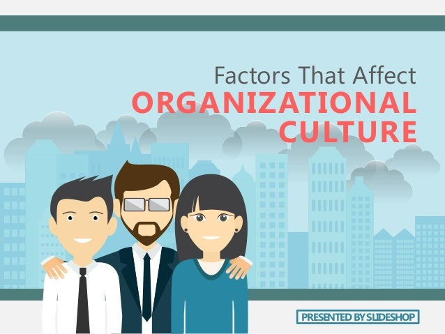 factors affecting organizational culture Understanding culture, social organization, and leadership to enhance engagement how do culture and other factors affect the social organization of a community.