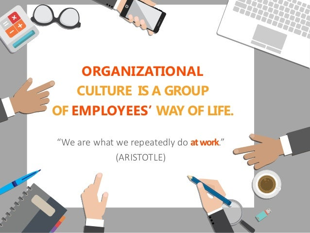 ORGANIZATIONAL CULTURE IS A GROUP