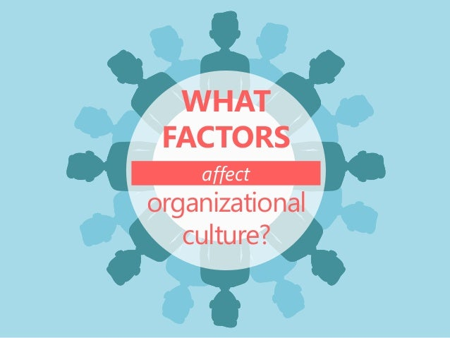 what affect on organization culture essay What's the cause and effect of poor leadership  poor leadership is the root cause of the culture of  becoming a culture in the organization,.