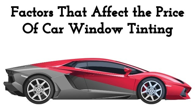 Window Tinting Prices Near Me >> Factors That Affect The Price Of Car Window Tinting