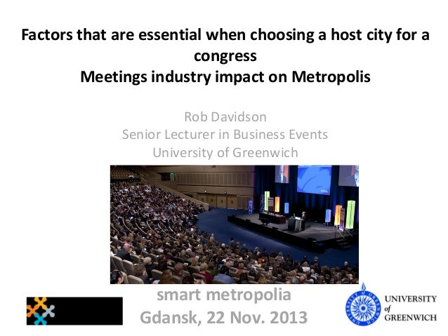 Factors that are essential when choosing a host city for a congress Meetings industry impact on Metropolis Rob Davidson Se...