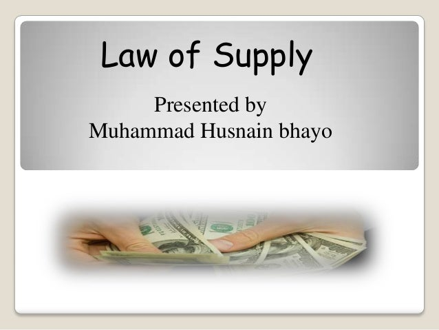 Law of Supply     Presented byMuhammad Husnain bhayo