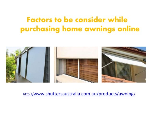 Factors To Be Consider While Purchasing Home Awnings Online Shuttersaustralia