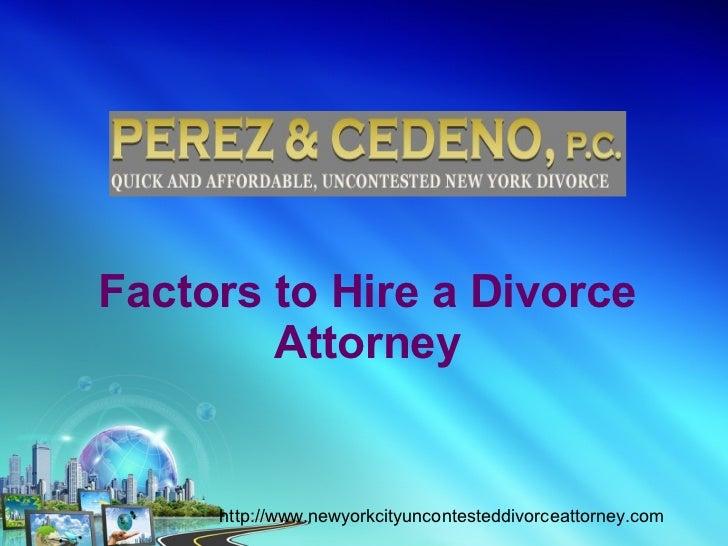 Factors to Hire a Divorce        Attorney     http://www.newyorkcityuncontesteddivorceattorney.com