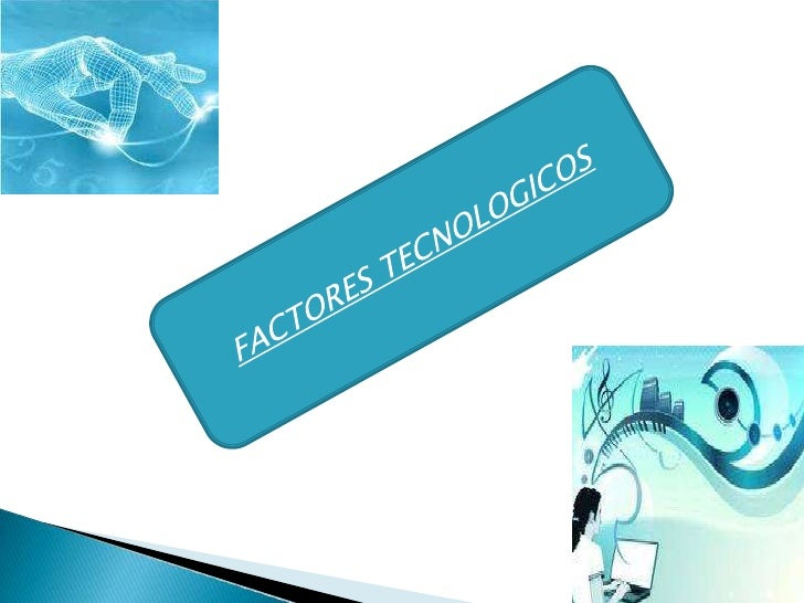 FACTORES TECNOLOGICOS<br />