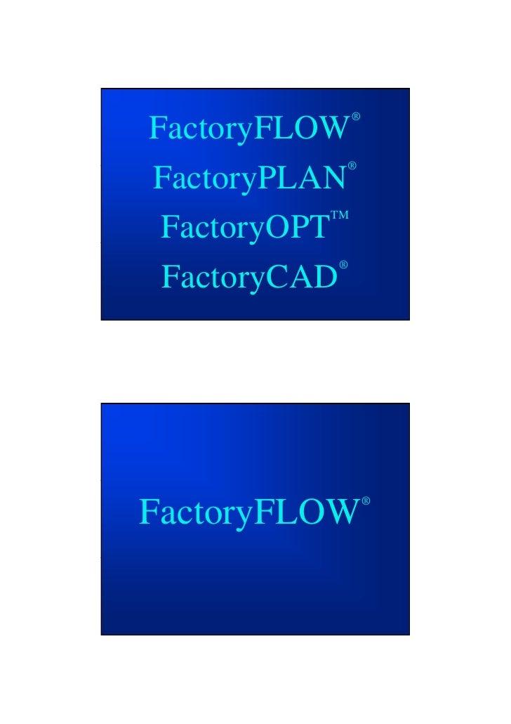 ®FactoryFLOW          ®FactoryPLAN         A         TM FactoryOPT       y          ® FactoryCAD                  ®Factory...