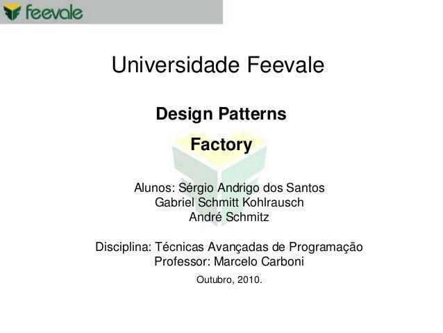Universidade Feevale Alunos: Sérgio Andrigo dos Santos Gabriel Schmitt Kohlrausch André Schmitz Disciplina: Técnicas Avanç...