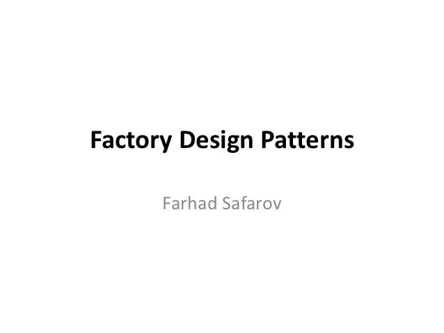 Factory Design Patterns      Farhad Safarov