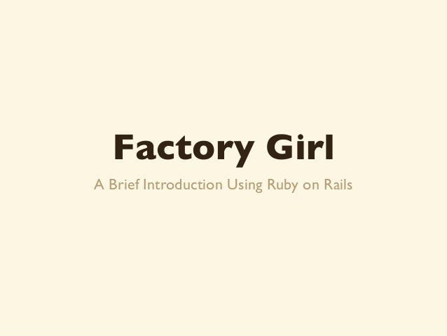 Factory GirlA Brief Introduction Using Ruby on Rails