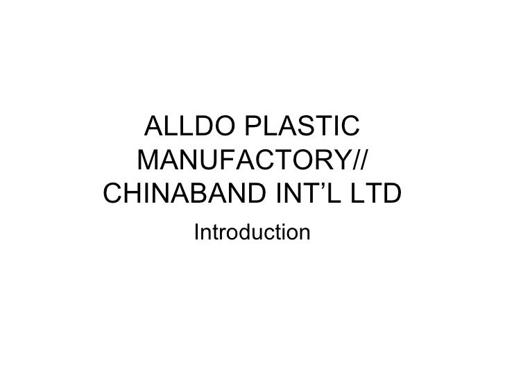 ALLDO PLASTIC  MANUFACTORY//CHINABAND INT'L LTD     Introduction