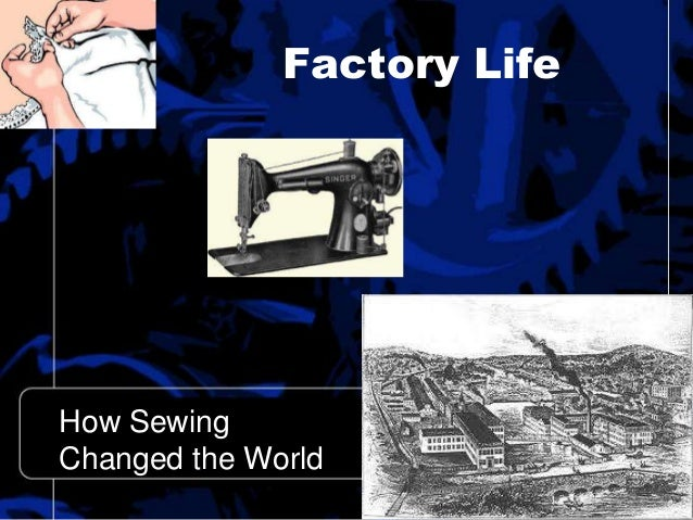 Factory Life How Sewing Changed the World