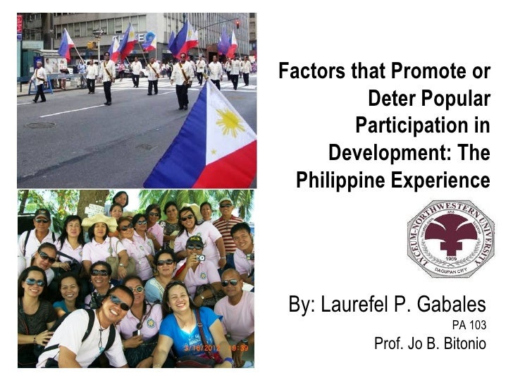 Factors that Promote or          Deter Popular         Participation in      Development: The  Philippine Experience By: L...