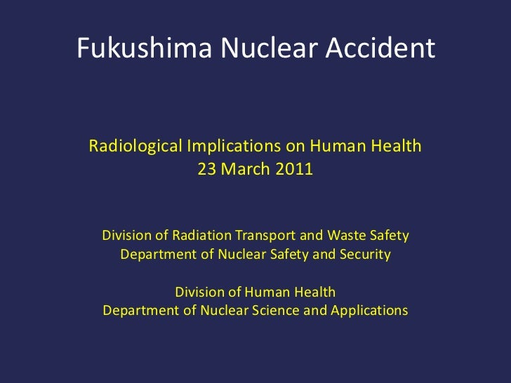 Fukushima Nuclear Accident<br />Radiological Implications on Human Health<br />23 March 2011<br />Division of Radiation Tr...
