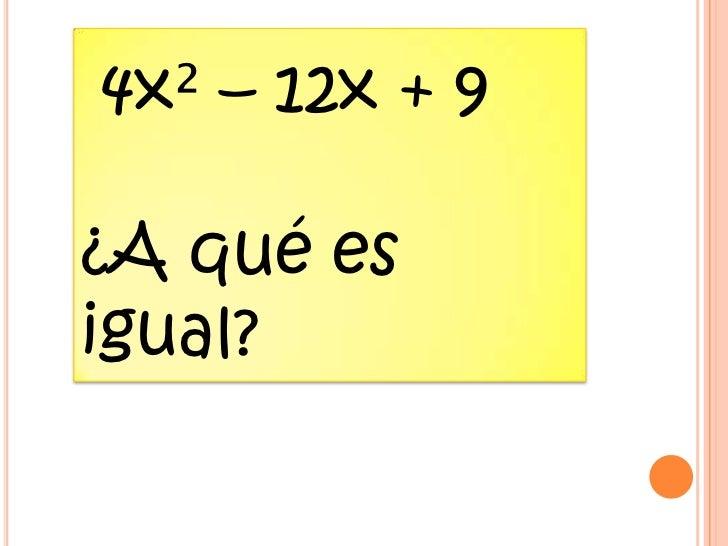 4x² – 12x + 9¿A qué esigual?