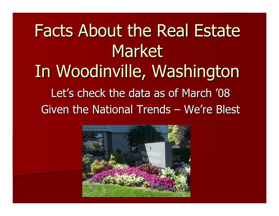 Facts About the Real Estate           Market In Woodinville, Washington   Let's check the data as of March '08 Given the N...