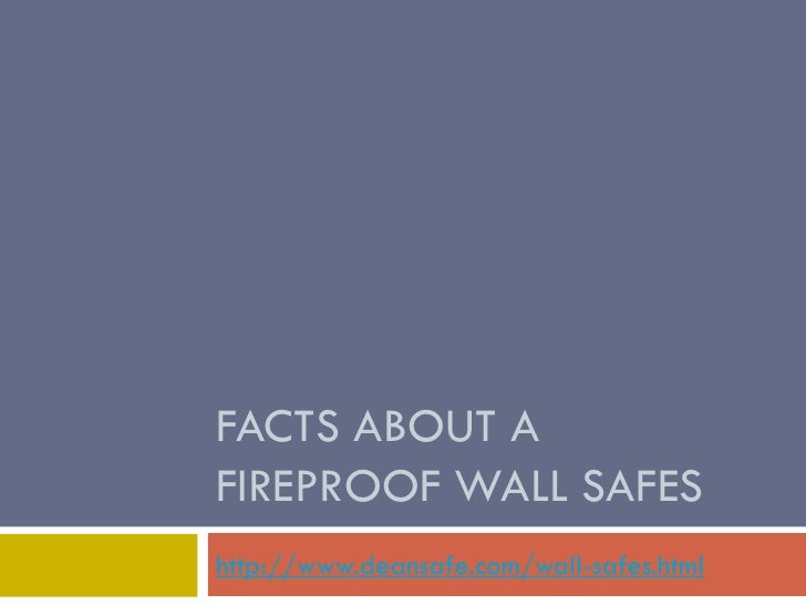 FACTS ABOUT AFIREPROOF WALL SAFEShttp://www.deansafe.com/wall-safes.html