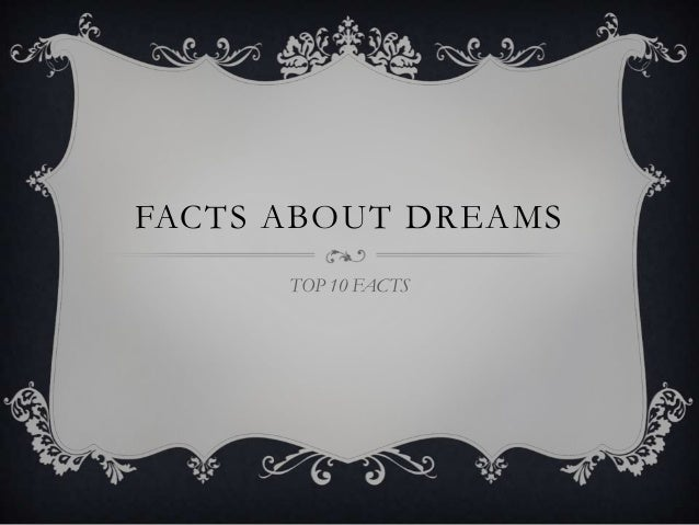 FACTS ABOUT DREAMS      TOP 10 FACTS