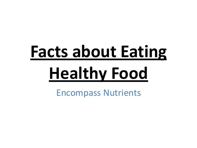 Facts about Eating Healthy Food Encompass Nutrients
