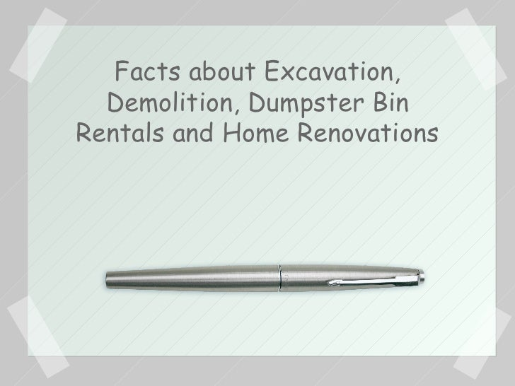 Facts about Excavation, Demolition, Dumpster Bin Rentals and Home Renovations