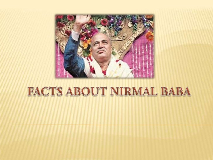 Allegation: Nirmal Baba has illegal moneyFact: Nirmal Baba has legal money  which is voluntarily given by  devotees. Nirma...