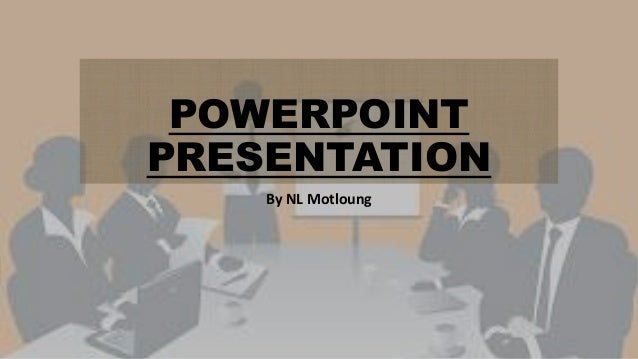 POWERPOINT PRESENTATION By NL Motloung