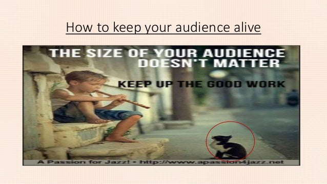 How to keep your audience alive