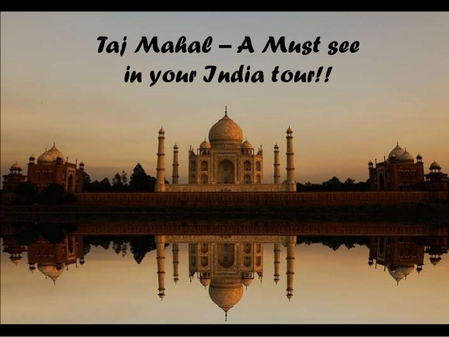 Taj Mahal – A Must see   in your India tour!!
