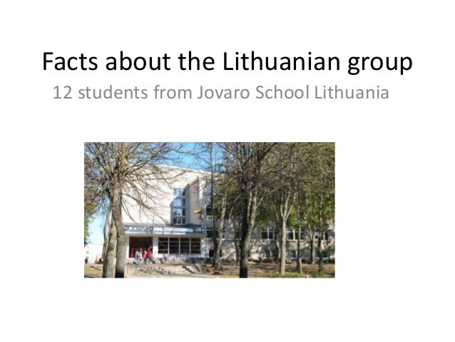 Facts about the Lithuanian group  12 students from Jovaro School Lithuania