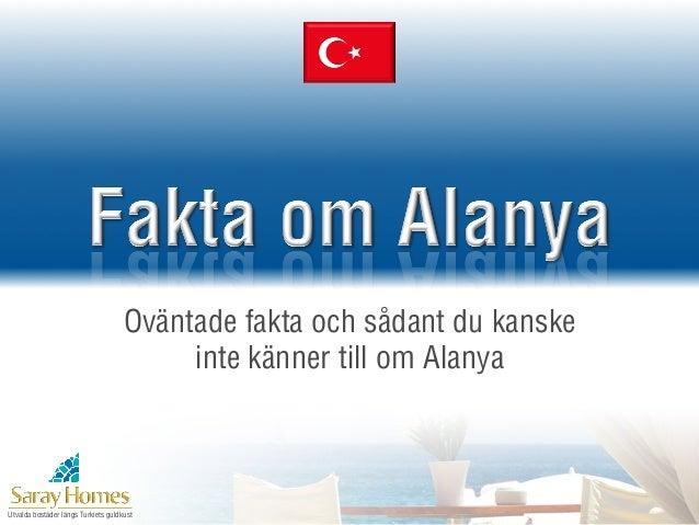 Utvalda bostäder längs Turkiets guldkustOväntade fakta och sådant du kanskeinte känner till om Alanya