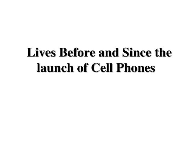 Lives Before and Since the launch of Cell Phones