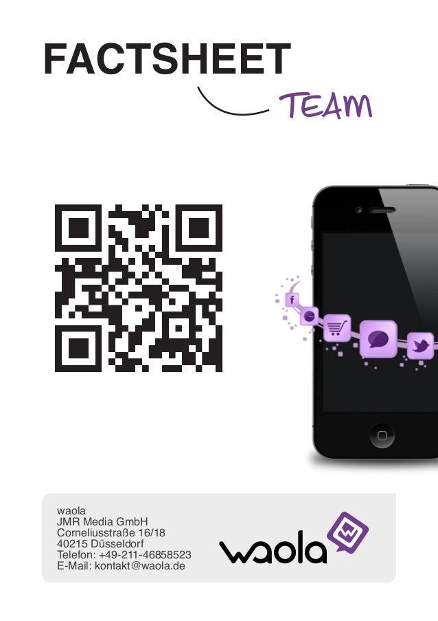 FACTSHEET team waola JMR Media GmbH Corneliusstraße 16/18 40215 Düsseldorf Telefon: +49-211-46858523 E-Mail: kontakt@waola...