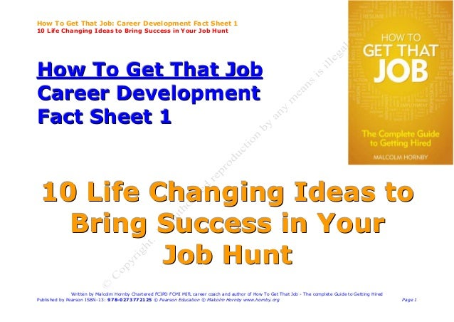 How To Get That Job: Career Development Fact Sheet 110 Life Changing Ideas to Bring Success in Your Job HuntHow To Get Tha...