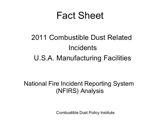 Fact Sheet  2011 Combustible Dust Related             Incidents   U.S.A. Manufacturing FacilitiesNational Fire Incident Re...