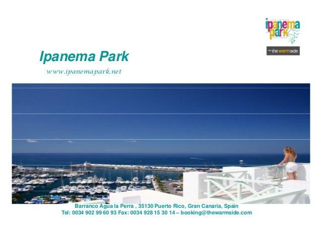 Ipanema Parkp www.ipanemapark.net Barranco Agua la Perra , 35130 Puerto Rico, Gran Canaria, Spain Tel: 0034 902 99 60 93 F...