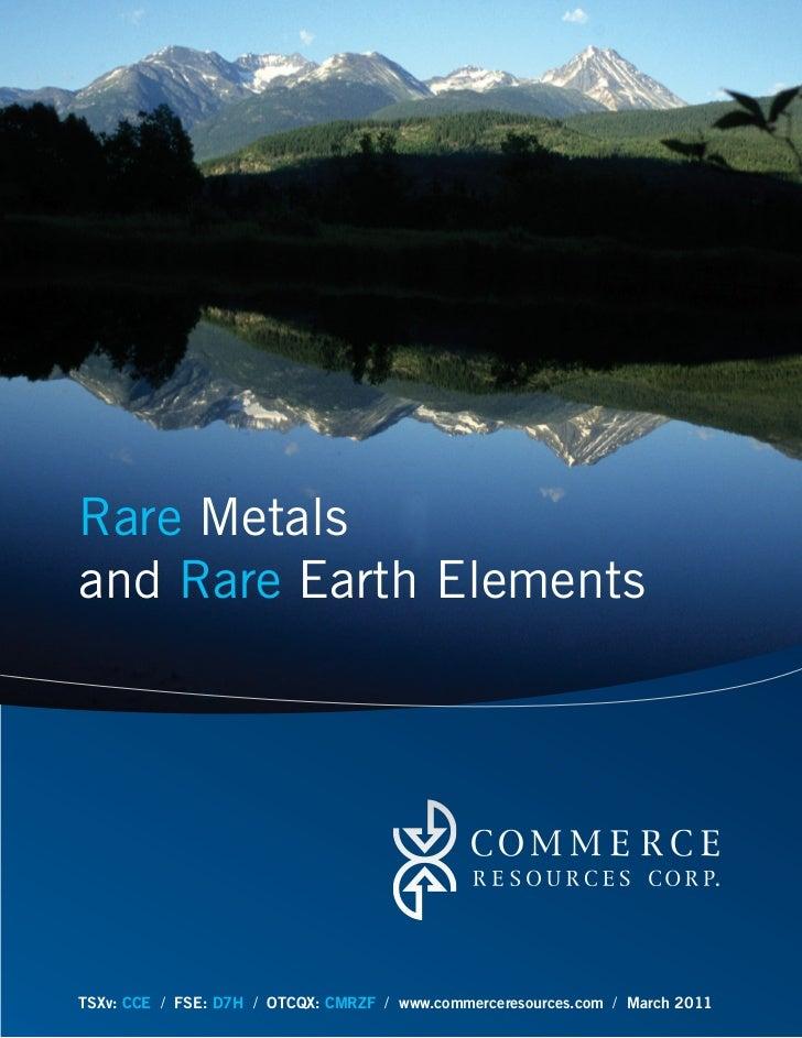 Rare Metalsand Rare Earth ElementsTSXv: CCE / FSE: D7H / OTCQX: CMRZF / www.commerceresources.com / March 2011
