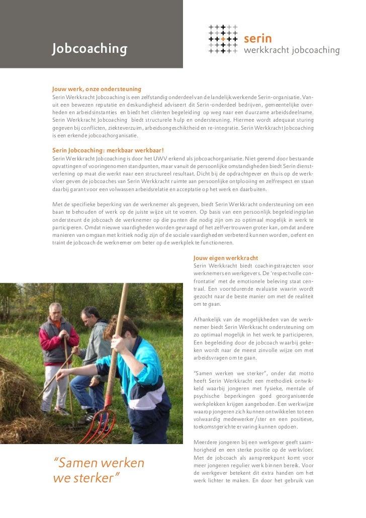 JobcoachingJouw werk, onze ondersteuning Serin Werkkracht Jobcoaching is een zelfstandig onderdeel van de landelijk werke...