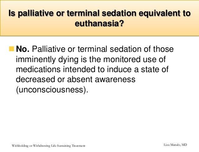 euthanasia vs palliative sedation Terminal sedation or palliative sedation dr paulina taboada profesor centro de bioetica  terminal sedation different from euthanasia, dutch ministers agree.