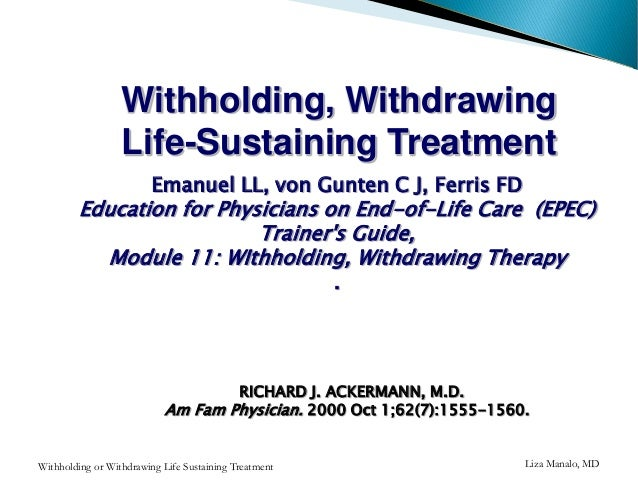 withdholding and withdrawing treatment Surgical perspectives withholding and withdrawing life-sustaining treatment: a surgeon's perspective timothympawlik, md,mph,mts withholding or withdrawing life-sustaining treatments.