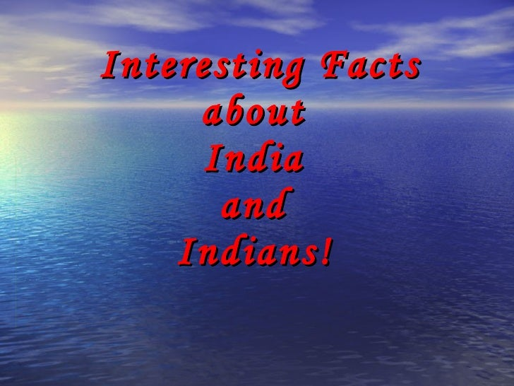 Interesting Facts about  India  and  Indians!