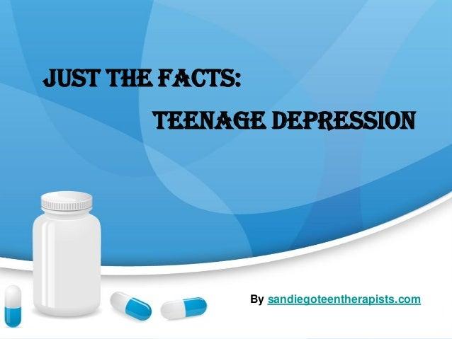 Just the Facts:Teenage DepressionBy sandiegoteentherapists.com