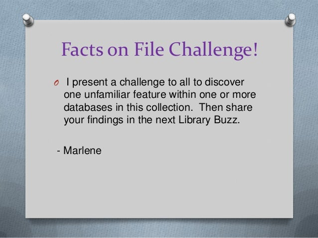 Facts on File Challenge!O I present a challenge to all to discoverone unfamiliar feature within one or moredatabases in th...
