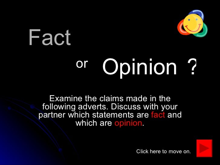 Fact Examine the claims made in the following adverts. Discuss with your partner which statements are  fact  and which are...