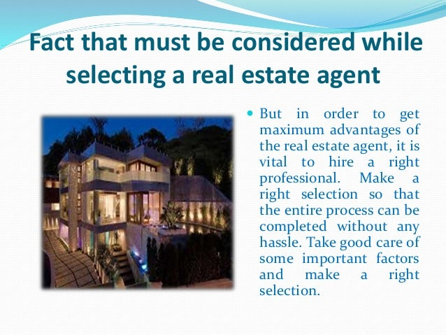 Fact that must be considered while selecting a real estate agent  But in order to get maximum advantages of the real esta...